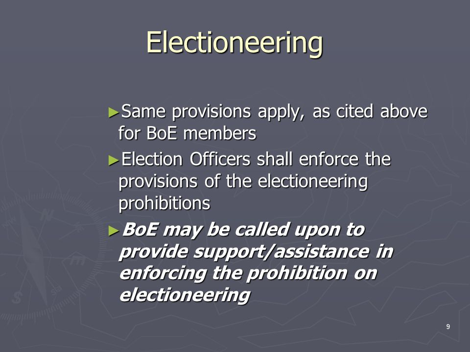 Electioneering ► Same provisions apply, as cited above for BoE members ► Election Officers shall enforce the provisions of the electioneering prohibit