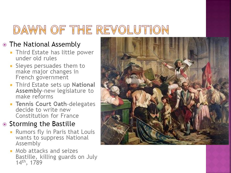  Rebellion  Rumors and panic spread throughout France  Great Fear-attacks by peasants taking place across France  Peasants destroy legal papers binding them to feudal system  In October 1789, Parisian women revolt over rising price of bread  They demand action, forcing Louis to return from Versailles to Paris