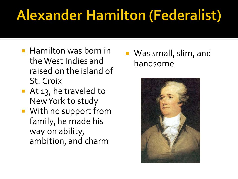  Hamilton was born in the West Indies and raised on the island of St.