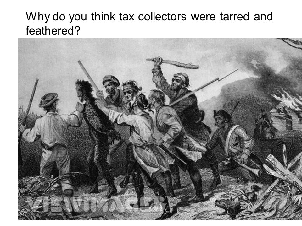 Why do you think tax collectors were tarred and feathered?