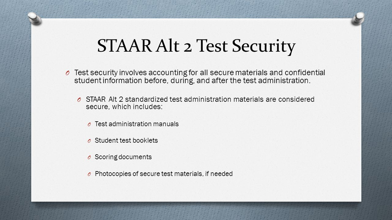 STAAR Alt 2 Test Security O Test security involves accounting for all secure materials and confidential student information before, during, and after