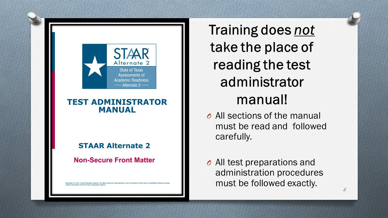 Training does not take the place of reading the test administrator manual! O All sections of the manual must be read and followed carefully. O All tes