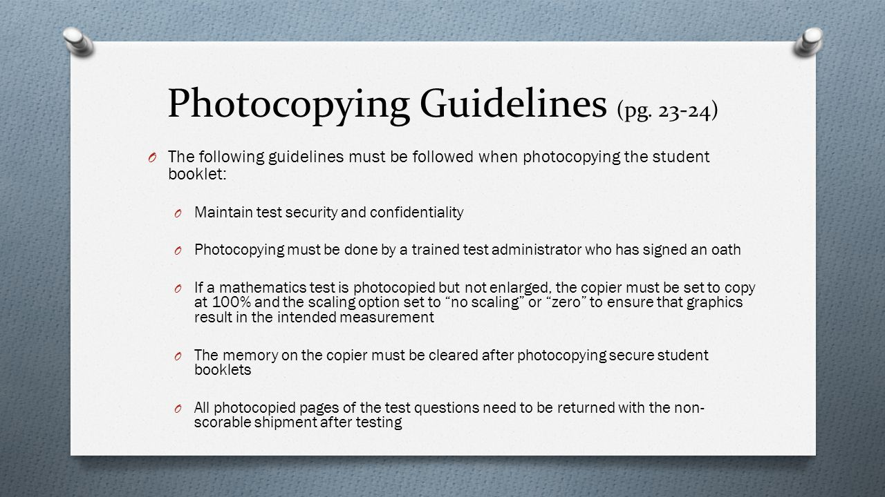 Photocopying Guidelines (pg. 23-24) O The following guidelines must be followed when photocopying the student booklet: O Maintain test security and co