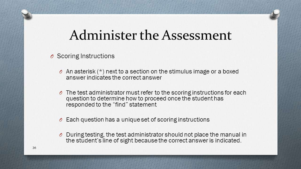 Administer the Assessment O Scoring Instructions O An asterisk (*) next to a section on the stimulus image or a boxed answer indicates the correct ans