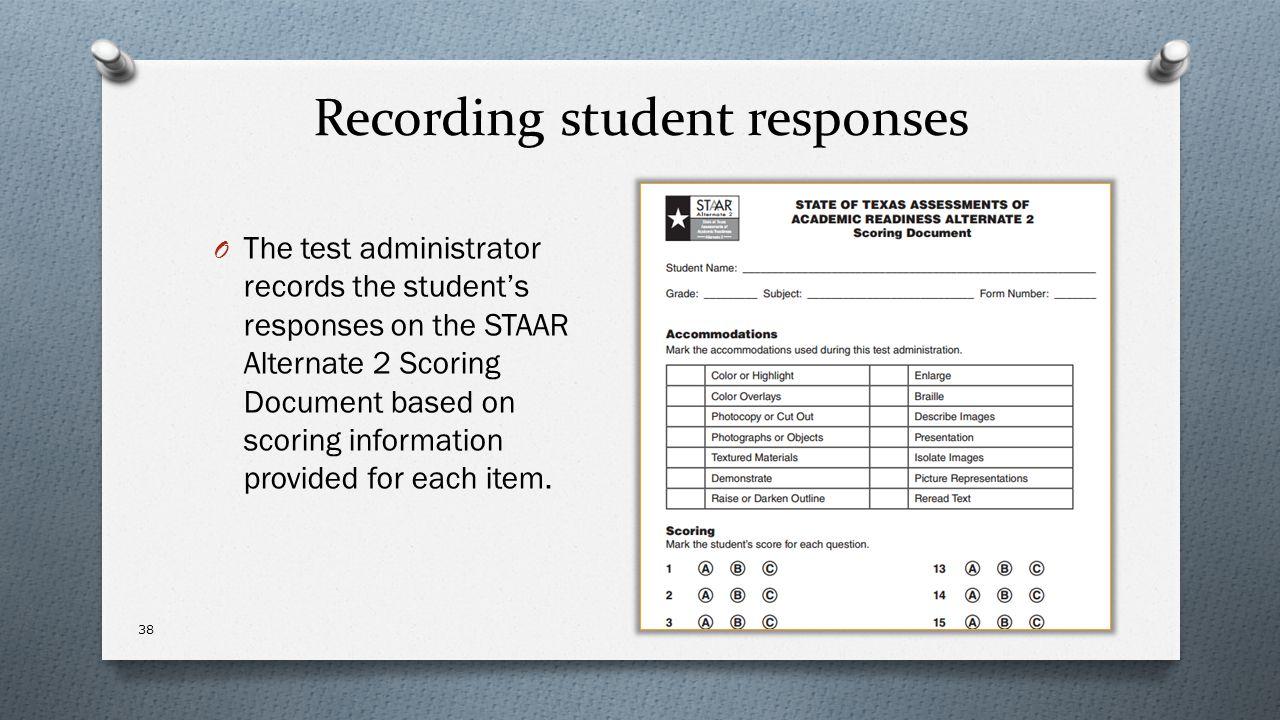 Recording student responses O The test administrator records the student's responses on the STAAR Alternate 2 Scoring Document based on scoring inform