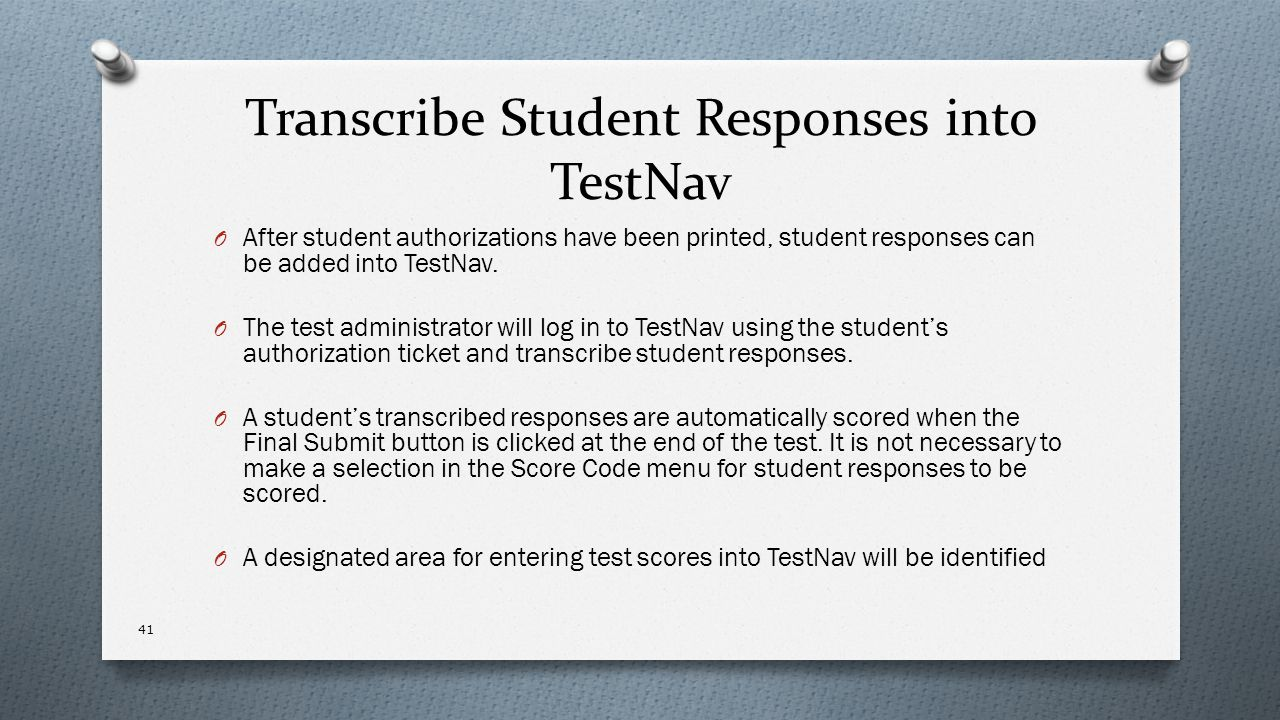 Transcribe Student Responses into TestNav O After student authorizations have been printed, student responses can be added into TestNav. O The test ad