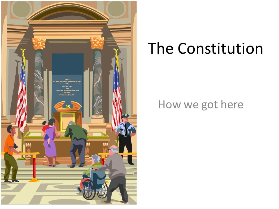 The Constitution How we got here