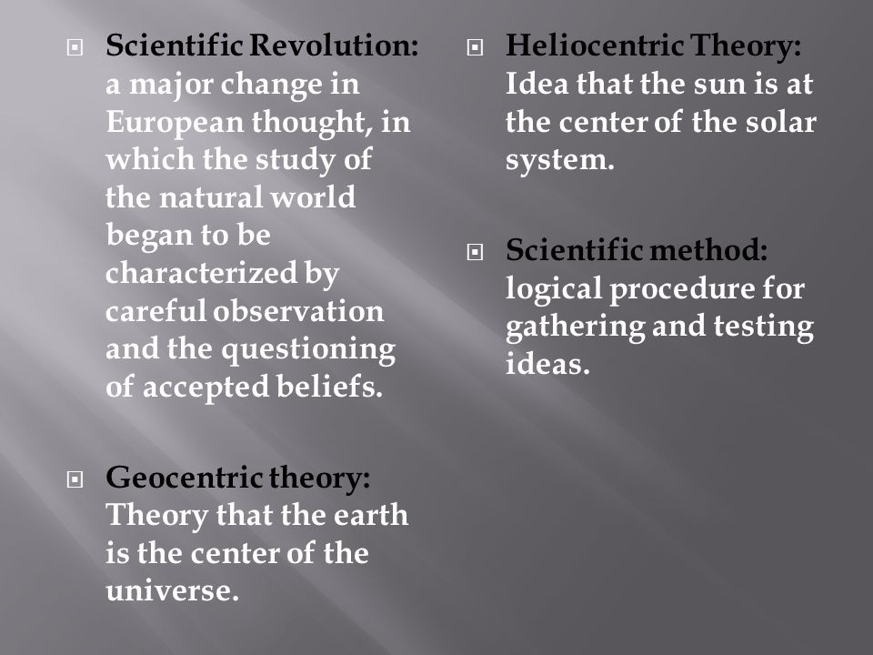  Scientific Revolution: a major change in European thought, in which the study of the natural world began to be characterized by careful observation