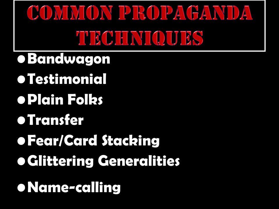 Bandwagon Testimonial Plain Folks Transfer Fear/Card Stacking Glittering Generalities Name-calling