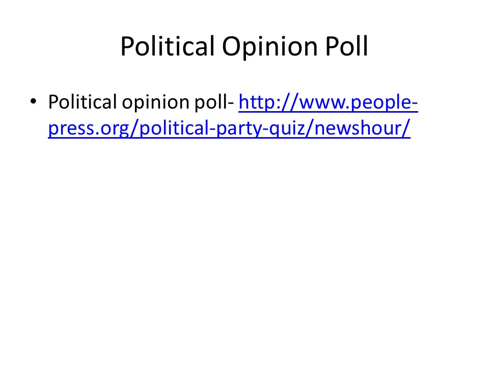 Political Opinion Poll Political opinion poll- http://www.people- press.org/political-party-quiz/newshour/http://www.people- press.org/political-party