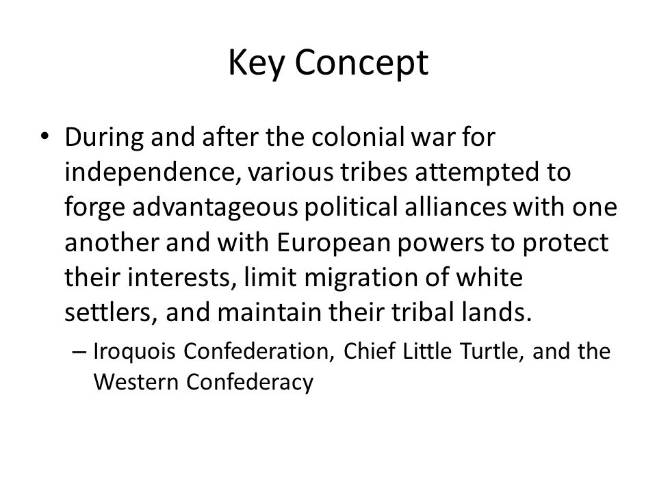 Key Concept During and after the colonial war for independence, various tribes attempted to forge advantageous political alliances with one another an
