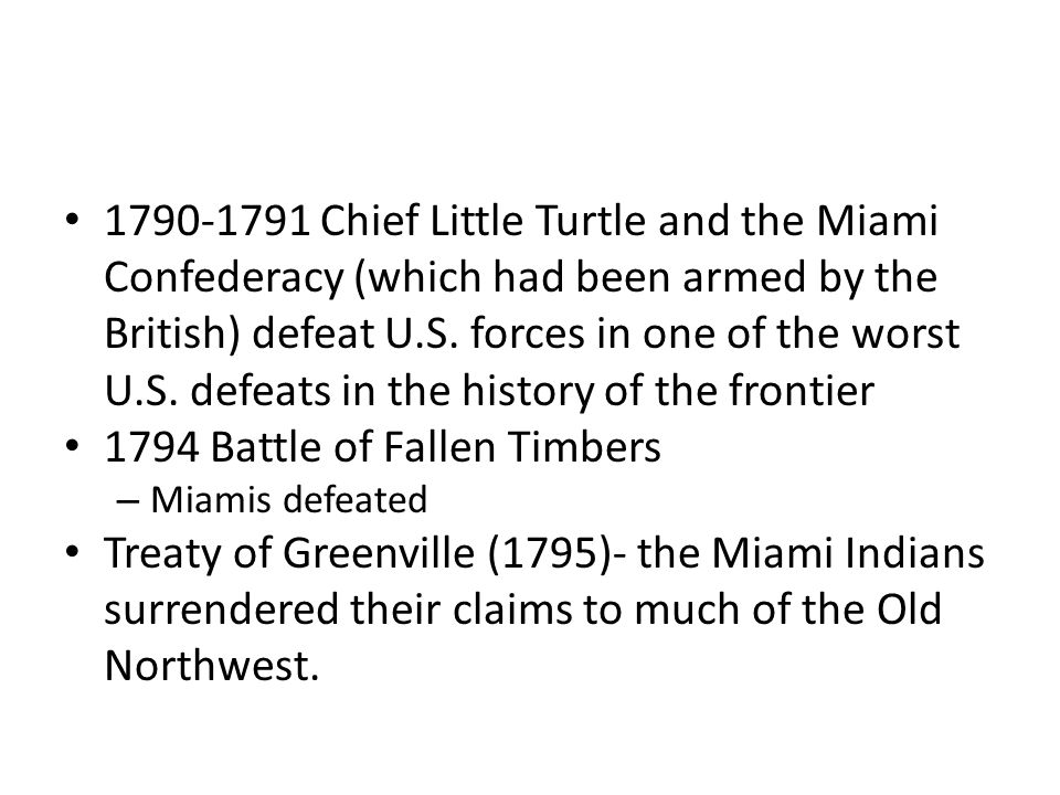 1790-1791 Chief Little Turtle and the Miami Confederacy (which had been armed by the British) defeat U.S. forces in one of the worst U.S. defeats in t