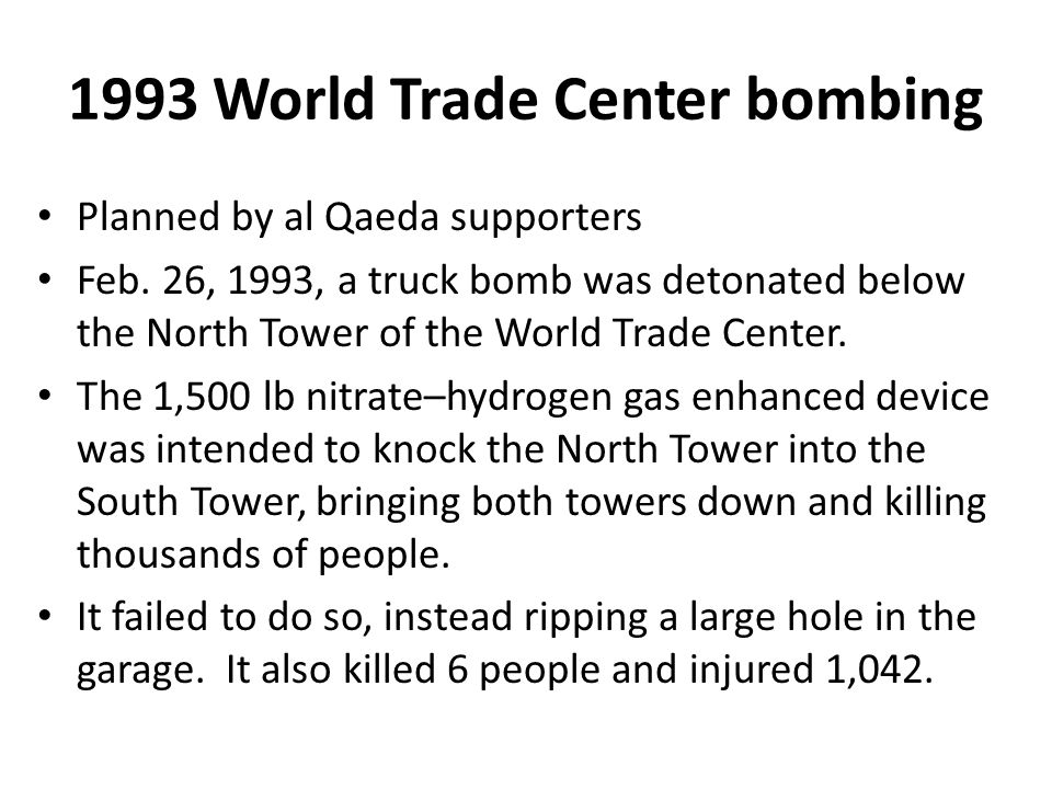 1993 World Trade Center bombing Planned by al Qaeda supporters Feb.