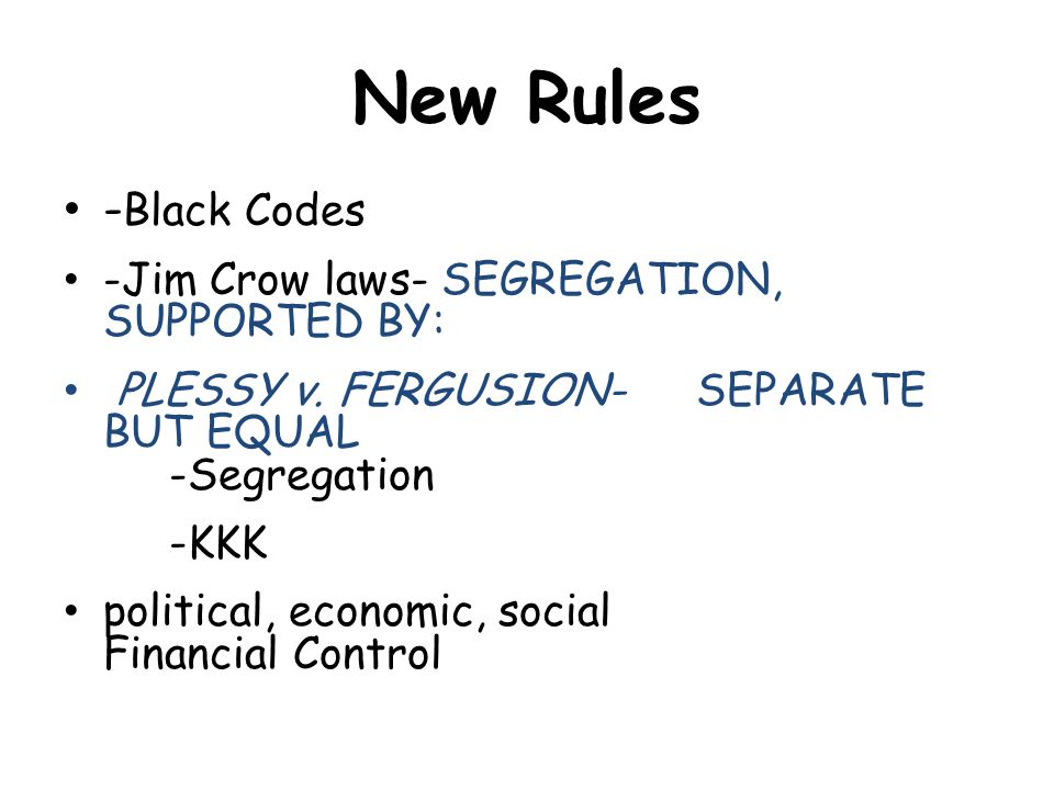 - Black Codes -Jim Crow laws- SEGREGATION, SUPPORTED BY: PLESSY v.
