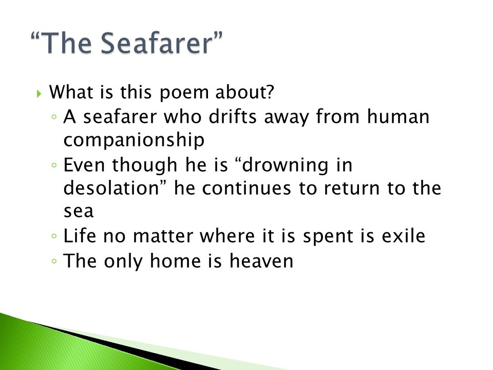 """ What is this poem about? ◦ A seafarer who drifts away from human companionship ◦ Even though he is """"drowning in desolation"""" he continues to return t"""