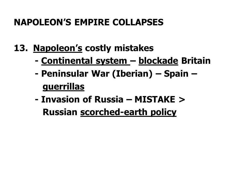 NAPOLEON'S EMPIRE COLLAPSES 13. Napoleon's costly mistakes - Continental system – blockade Britain - Peninsular War (Iberian) – Spain – guerrillas - I