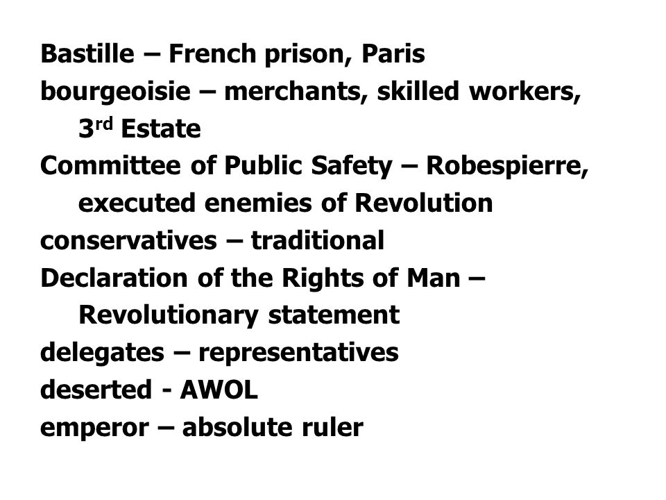 Bastille – French prison, Paris bourgeoisie – merchants, skilled workers, 3 rd Estate Committee of Public Safety – Robespierre, executed enemies of Re