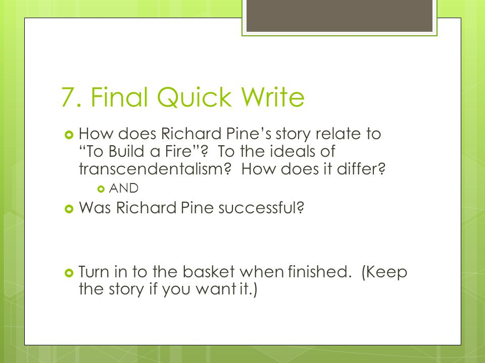 7. Final Quick Write  How does Richard Pine's story relate to To Build a Fire .