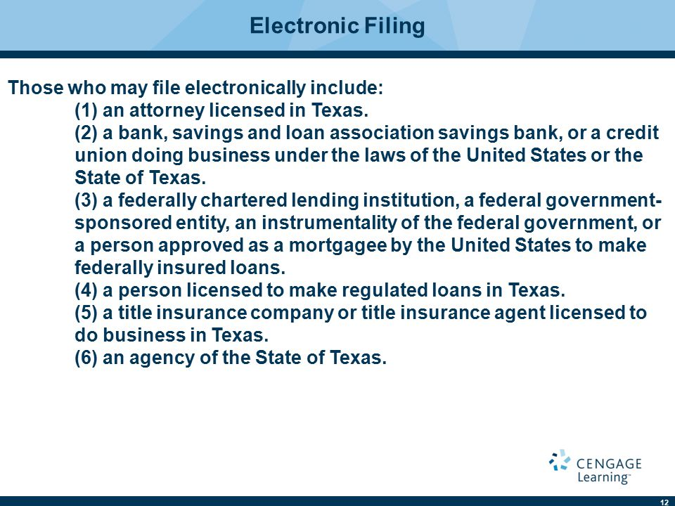 12 Electronic Filing Those who may file electronically include: (1) an attorney licensed in Texas. (2) a bank, savings and loan association savings ban
