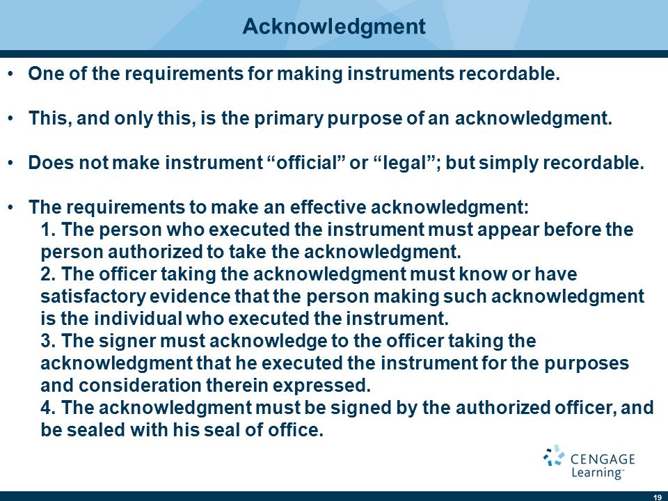 19 Acknowledgment One of the requirements for making instruments recordable. This, and only this, is the primary purpose of an acknowledgment. Does no
