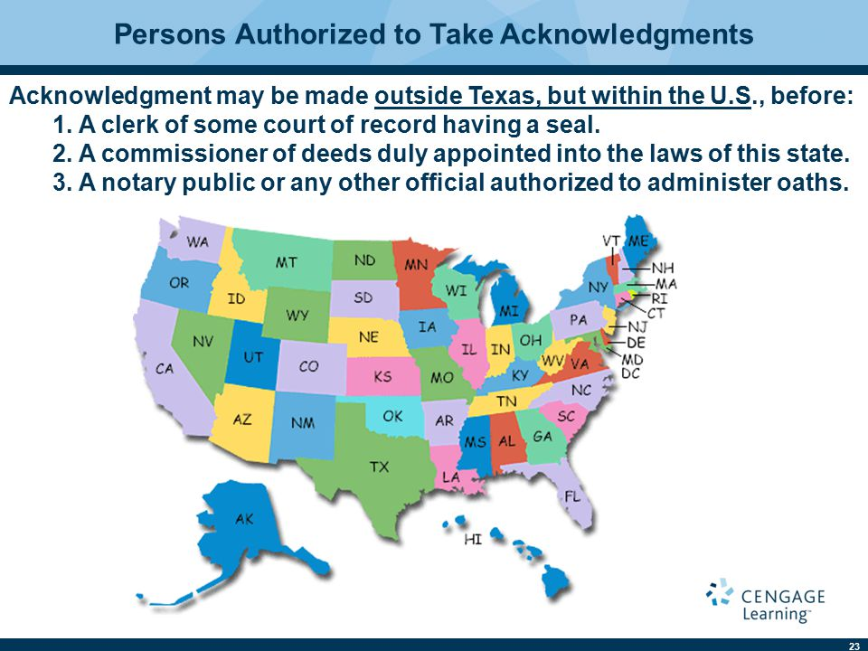 23 Persons Authorized to Take Acknowledgments Acknowledgment may be made outside Texas, but within the U.S., before: 1. A clerk of some court of recor