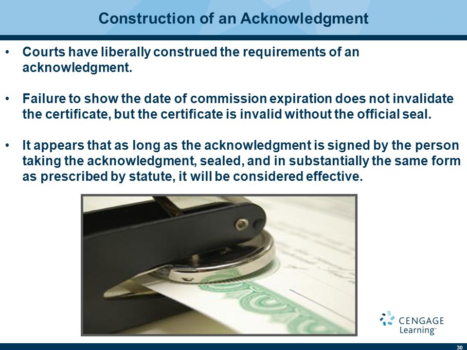 30 Construction of an Acknowledgment Courts have liberally construed the requirements of an acknowledgment.