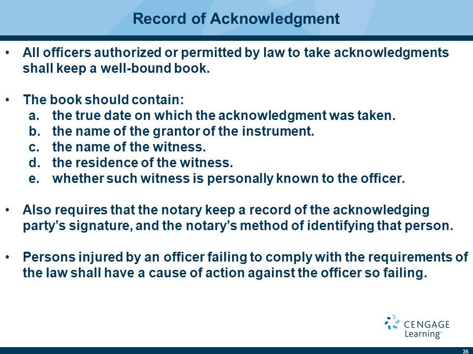 35 Record of Acknowledgment All officers authorized or permitted by law to take acknowledgments shall keep a well-bound book.
