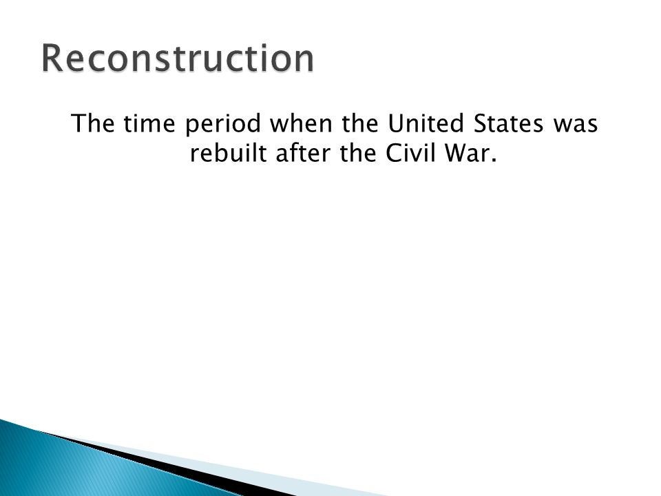 The time period when the United States was rebuilt after the Civil War.