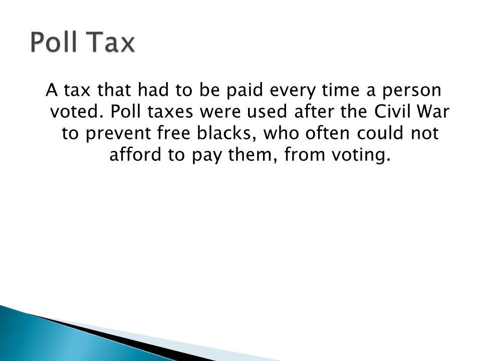 A tax that had to be paid every time a person voted.