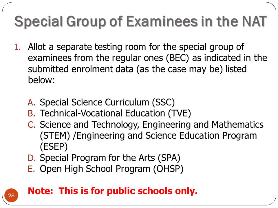 Special Group of Examinees in the NAT 28 1. Allot a separate testing room for the special group of examinees from the regular ones (BEC) as indicated