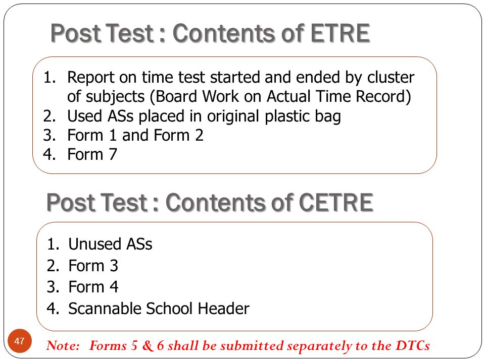 Post Test : Contents of ETRE 47 Post Test : Contents of CETRE Note: Forms 5 & 6 shall be submitted separately to the DTCs 1.Report on time test starte