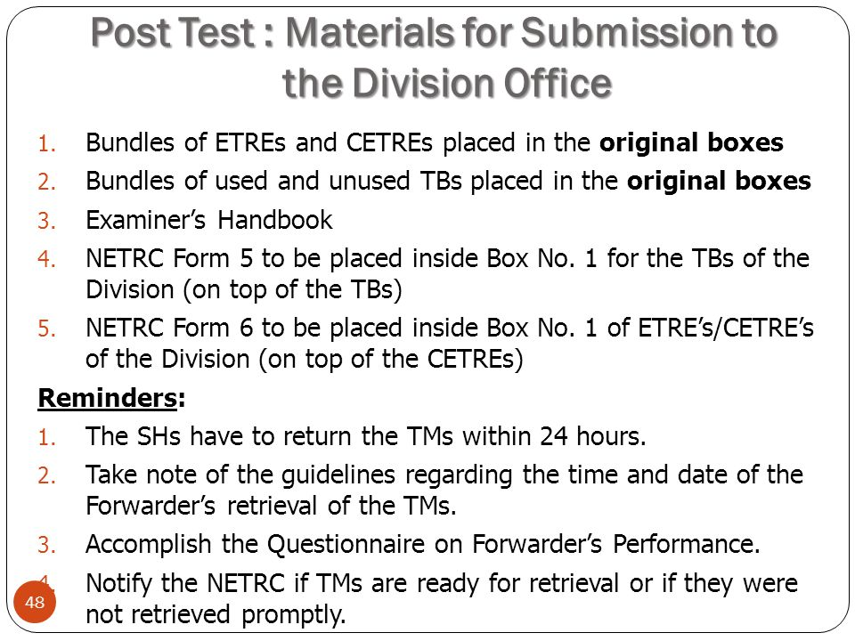 Post Test : Materials for Submission to the Division Office 48 1. Bundles of ETREs and CETREs placed in the original boxes 2. Bundles of used and unus