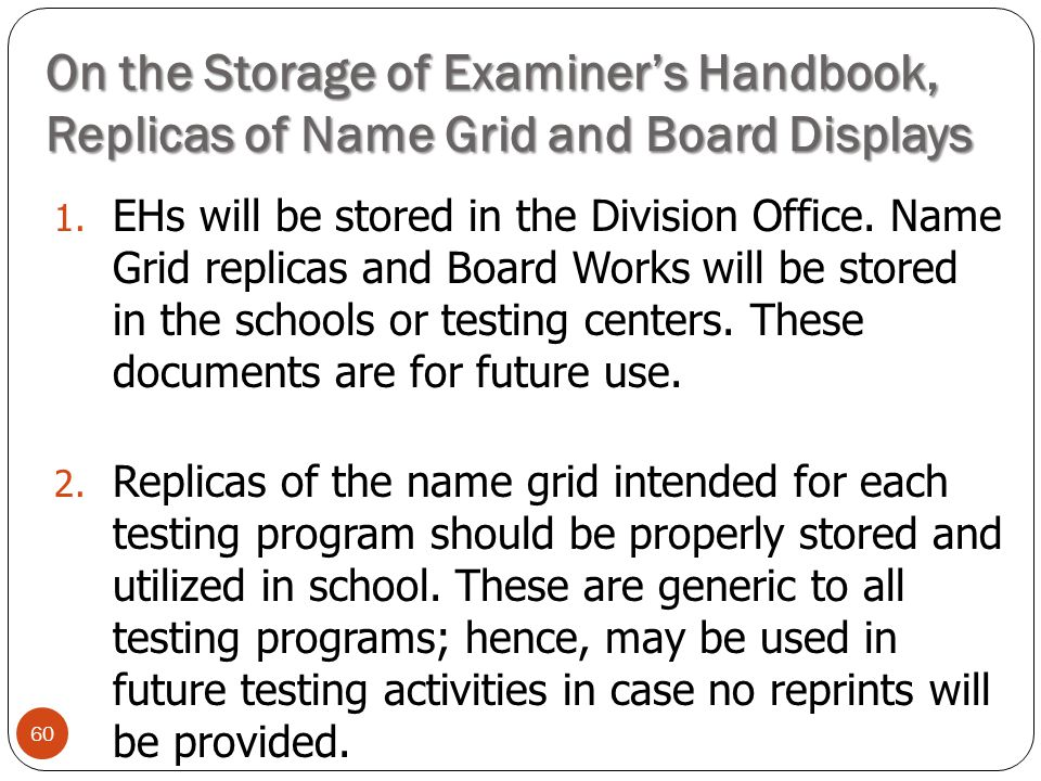 On the Storage of Examiner's Handbook, Replicas of Name Grid and Board Displays 60 1. EHs will be stored in the Division Office. Name Grid replicas an