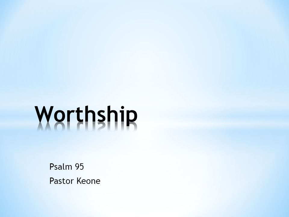 Psalm 95 Pastor Keone