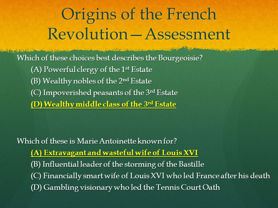 Origins of the French Revolution—Assessment Which of these choices best describes the Bourgeoisie? (A) Powerful clergy of the 1 st Estate (B) Wealthy