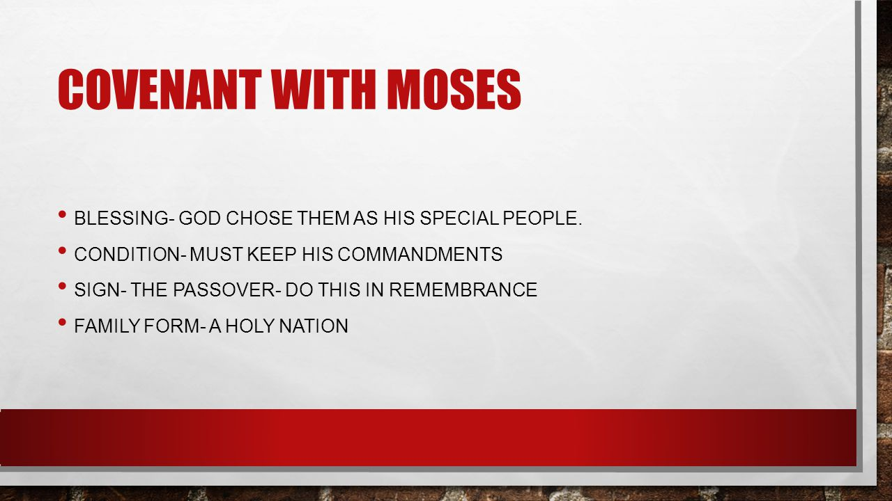 COVENANT WITH MOSES BLESSING- GOD CHOSE THEM AS HIS SPECIAL PEOPLE.