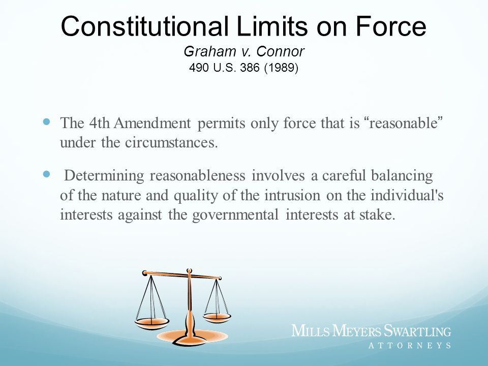 Constitutional Limits on Force Graham v.Connor 490 U.S.
