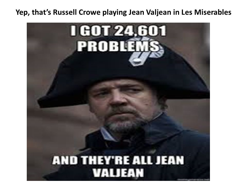 Yep, that's Russell Crowe playing Jean Valjean in Les Miserables
