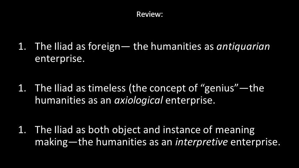 Review: 1.The Iliad as foreign— the humanities as antiquarian enterprise.