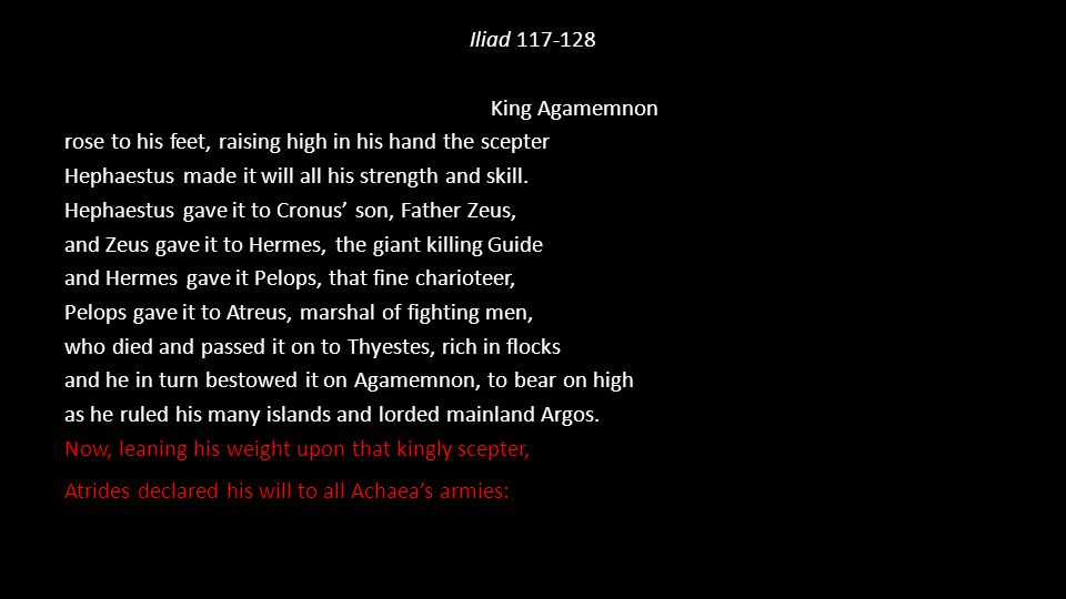 Iliad 117-128 King Agamemnon rose to his feet, raising high in his hand the scepter Hephaestus made it will all his strength and skill. Hephaestus gav