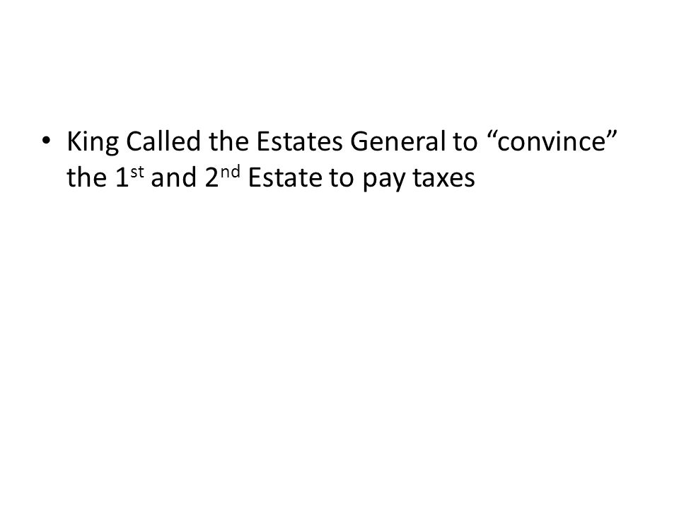 """King Called the Estates General to """"convince"""" the 1 st and 2 nd Estate to pay taxes"""