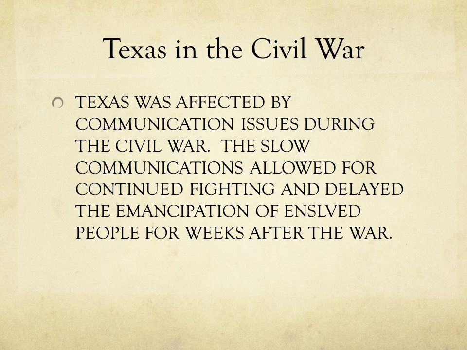 Texas in the Civil War TEXAS WAS AFFECTED BY COMMUNICATION ISSUES DURING THE CIVIL WAR.