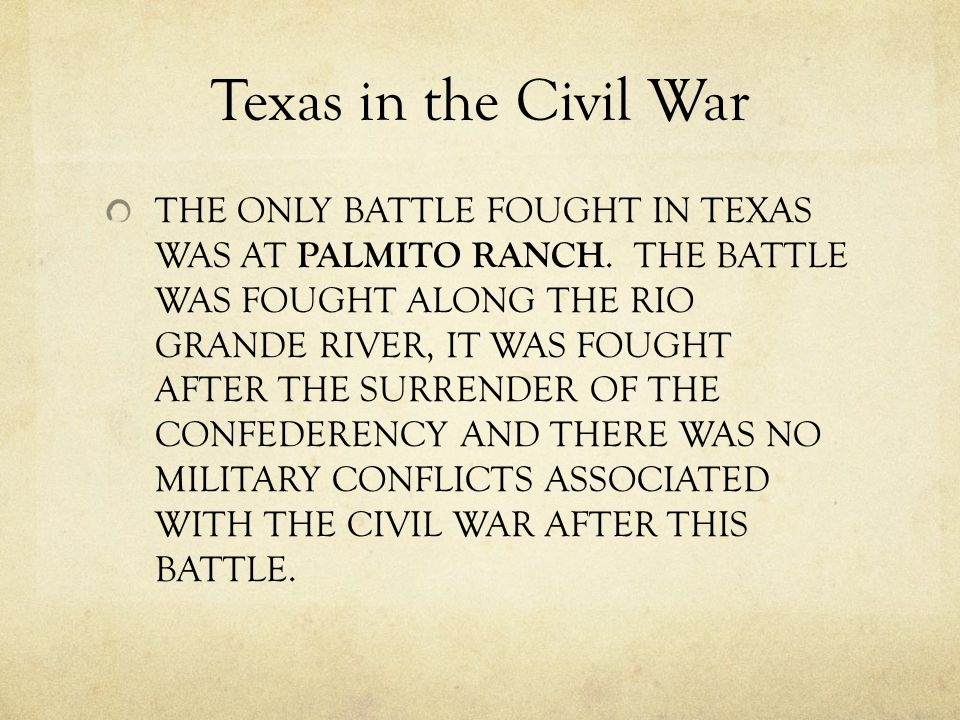 Texas in the Civil War THE ONLY BATTLE FOUGHT IN TEXAS WAS AT PALMITO RANCH.