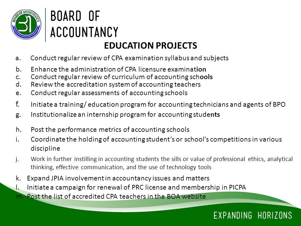 a.Conduct regular review of CPA examination syllabus and subjects EDUCATION PROJECTS b.Enhance the administration of CPA licensure examination c. Cond