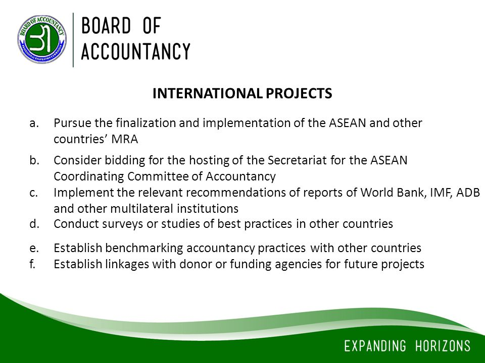 a.Pursue the finalization and implementation of the ASEAN and other countries' MRA INTERNATIONAL PROJECTS b.Consider bidding for the hosting of the Se