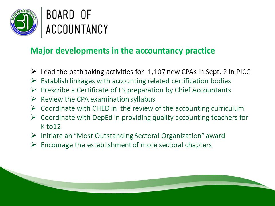 Major developments in the accountancy practice  Lead the oath taking activities for 1,107 new CPAs in Sept. 2 in PICC  Establish linkages with accou