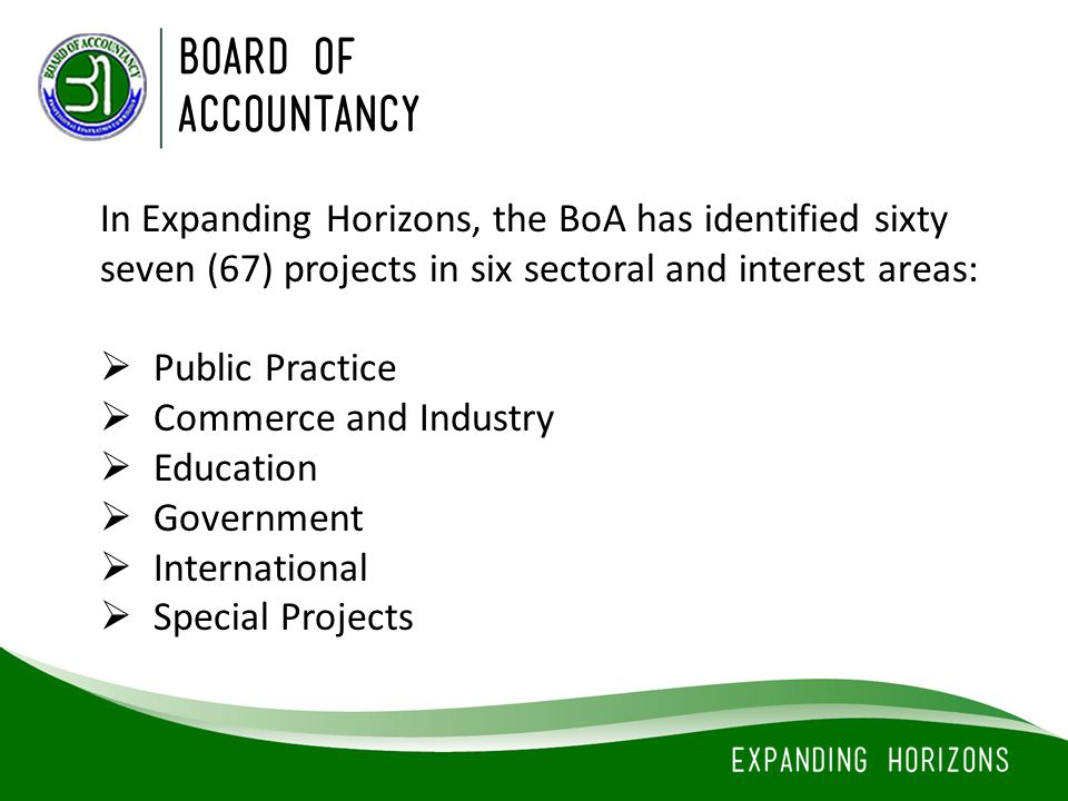 In Expanding Horizons, the BoA has identified sixty seven (67) projects in six sectoral and interest areas:  Public Practice  Commerce and Industry