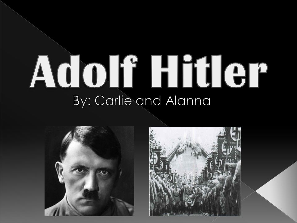  Born in Braunau am Inn, Austria, on April 20, 1889  The young Hitler was a resentful, discontented child  Hitler was the son of a fifty-two-year-old Austrian customs official, Alois Schickelgruber Hitler, and his third wife, a young peasant girl, Klara Poelzl  Hitler had dreams of becoming a painter when he was sixteen.