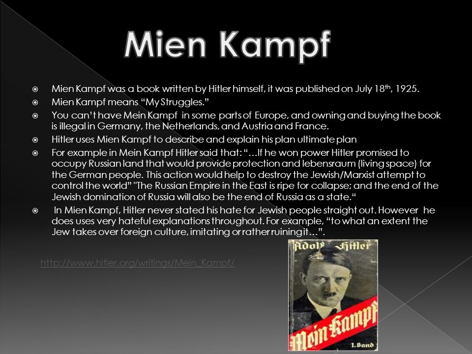  Mien Kampf was a book written by Hitler himself, it was published on July 18 th, 1925.