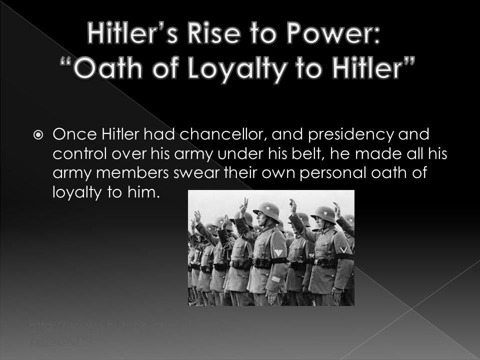  Once Hitler had chancellor, and presidency and control over his army under his belt, he made all his army members swear their own personal oath of loyalty to him.
